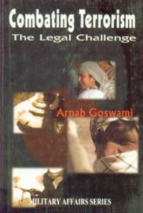 Arnab Goswami's book Combating Terrorism The Legal Challenge