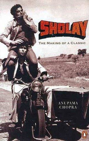 Anupama Chopra - Sholay =The Making of a Classic