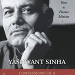 Confessions of a Swadeshi Reformer By Yashwant Sinha