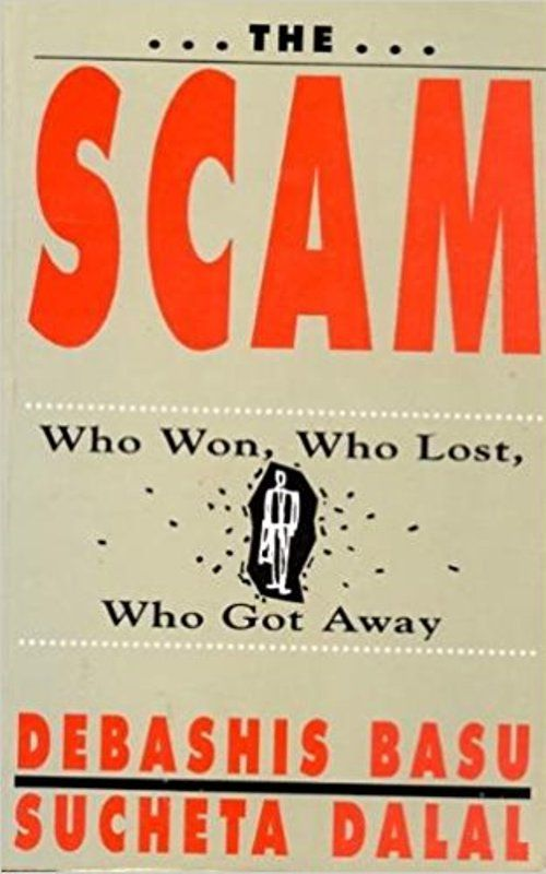 The Scam: Who Won, Who Lost, Who Got Away by Debashis and Sucheta