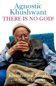 Khushwant Singh Agnostic Khushwant: There is no God