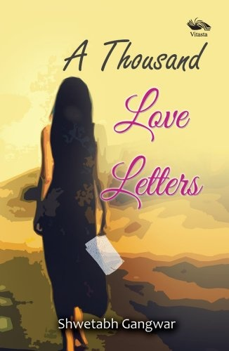 A Thousand Love Letters by Shwetabh Gangwar